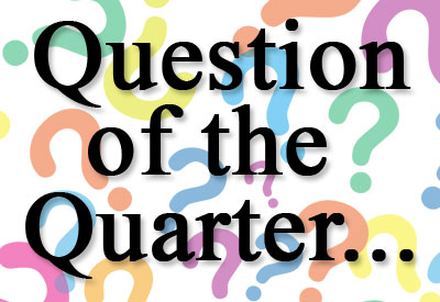 Question of the Quarter
